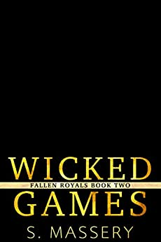 Wicked Games: A Dark High School Bully Romance (Fallen Royals Book 2) by [Massery, S.]