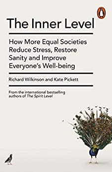 The Inner Level: How More Equal Societies Reduce Stress, Restore Sanity and Improve Everyone's Well-being by [Wilkinson, Richard, Pickett, Kate]