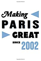 Making Paris Great Since 2002: College Ruled Journal or Notebook (6x9 inches) with 120 pages
