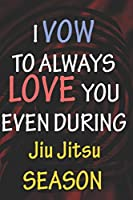 I VOW TO ALWAYS LOVE YOU EVEN DURING Jiu Jitsu SEASON: / Perfect As A valentine's Day Gift Or Love Gift For Boyfriend-Girlfriend-Wife-Husband-Fiance-Long Relationship Quiz
