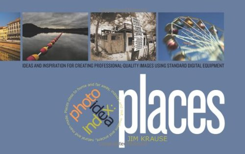 Photo Idea Index - Places: Ideas and Inspiration for Creating Professional-Quality Images Using Standard Digital Equipment