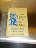Men Raised from the Dust: Administrative Service and Upward Mobility in Angevin England (Middle Ages Series)