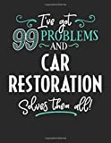 I've Got 99 Problems but Car Restoration Solves Them All: 8.5x11 Car Restoration Notebook Journal College Ruled Paper for Men & Women