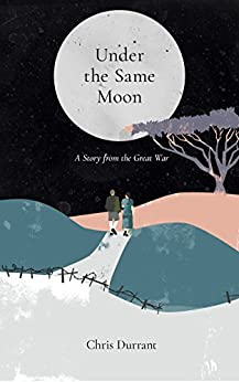 Under the Same Moon: A story from the Great War by [Durrant, Chris]