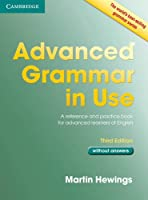 Advanced Grammar in Use Book without Answers: A Reference and Practical Book for Advanced Learners of English