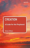 Creation: A Guide for the Perplexed (Bloomsbury Guides for the Perplexed)