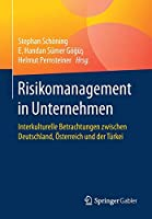 Risikomanagement in Unternehmen: Interkulturelle Betrachtungen zwischen Deutschland, Oesterreich und der Tuerkei