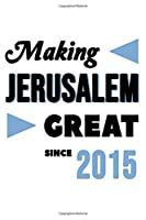 Making Jerusalem Great Since 2015: College Ruled Journal or Notebook (6x9 inches) with 120 pages
