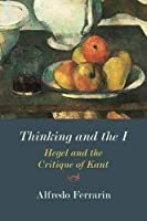 Thinking and the I: Hegel and the Critique of Kant
