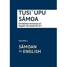 Tusiupu Samoa: The Samoan Dictionary of Papaali I Dr. Demisi Ma ia i: Samoan to English: 1