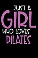 Just A Girl Who Loves Pilates: Personalized Hobbie Journal for Women / Girls Custom Journal Notebook, Personalized Gift | Perfect for School, Writing Poetry, Daily Diary, Gratitude Writing, Travel Journal or Dream Journal