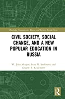 Civil Society, Social Change, and a New Popular Education in Russia (Routledge Contemporary Russia and Eastern Europe Series)
