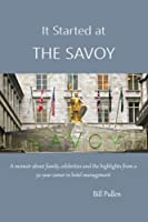 It Started at the Savoy: A Memoir About Family, Celebrities and the Highlights from a 52-year Career in Hotel Management