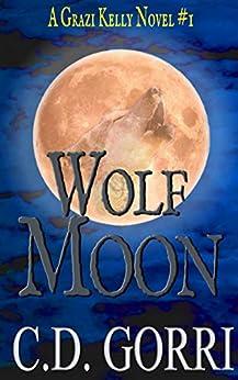Wolf Moon: A Grazi Kelly Novel by [Gorri, C.D.]