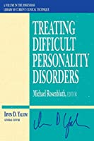 Treating Difficult Personality Disorders (Jossey-Bass Library of Current Clinical Technique)