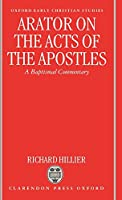 Arator on the Acts of the Apostles: A Baptismal Commentary (Oxford Early Christian Studies)