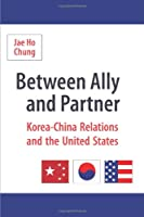 Between Ally And Partner: Korea-China Relations And the United States