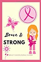 Breast Cancer Journal Planner For Women Inspirational - Brave & Strong: Fighting Breast Cancer Gifts; Cancer Survivor Book; Notebook Journal For Cancer Patients To Write In; Guided Treatment Logs For 8 Cycles Of Chemotherapy Or Surgery Operation