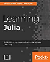 Learning Julia: Build high-performance applications for scientific computing