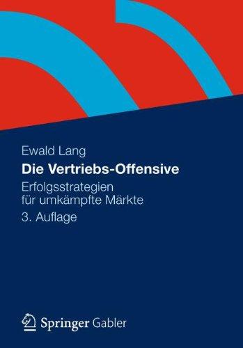 Download Die Vertriebs-Offensive: Erfolgsstrategien fuer umkaempfte Maerkte 3834934054