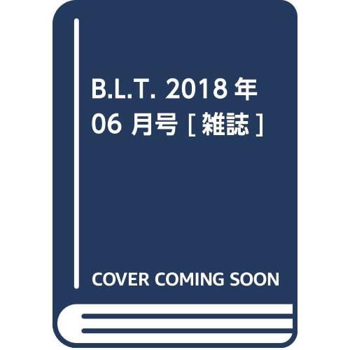 B.L.T. 2018年 06 月号 [雑誌]