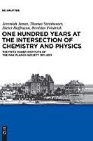 One Hundred Years at the Intersection of Chemistry and Physics: The Fritz Haber Institute of the Max Planck Society 1911-2011