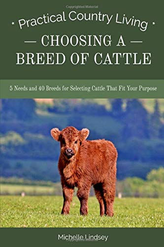 Download Choosing a Breed of Cattle: 5 Needs and 40 Breeds for Selecting Cattle That Fit Your Purpose (Practical Country Living) 0997526130