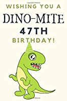 Wishing you A DINO-MITE 47th Birthday: 47th Birthday Gift / Journal / Notebook / Diary / Unique Greeting & Birthday Card Alternative