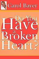 Do You Have A Broken Heart?