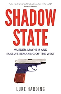 Shadow State: Murder, Mayhem and Russia's Remaking of the West (English Edition)