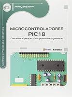 Microcontroladores PIC18. Conceitos, Operação, Fluxogramas e Programação