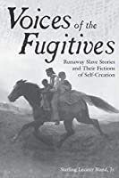 Voices of the Fugitives: Runaway Slave Stories and Their Fictions of Self-Creation (Contributions in Afro-American & African Studies)