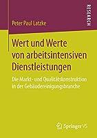 Wert und Werte von arbeitsintensiven Dienstleistungen: Die Markt- und Qualitaetskonstruktion in der Gebaeudereinigungsbranche