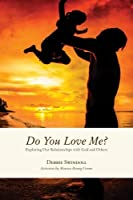 Do You Love Me?: Exploring Our Relationships with God and Others