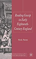 Reading Gossip in Early Eighteenth-Century England (Palgrave Studies in the Enlightenment, Romanticism and Cultures of Print)