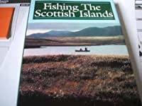 Fishing the Scottish Islands: A Complete Guide to Fisherman's Paradise