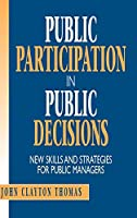 Public Participation in Public Decisions: New Skills and Strategies for Public Managers (Jossey Bass Public Administration Series)