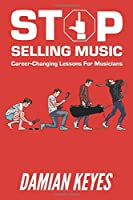 Stop Selling Music: Career Changing Lessons for Musicians