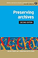 Preserving Archives (Principles and Practice in Records Management and Archives)
