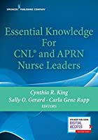 Essential Knowledge for CNL and APRN Nurse Leaders
