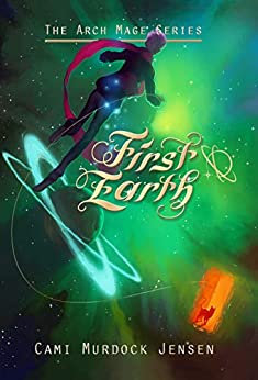 First Earth: Book One in the Arch Mage Series by [Murdock Jensen, Cami]