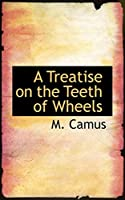 A Treatise on the Teeth of Wheels