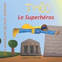 Théo le Superhéros: Les aventures de mon prénom