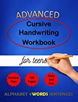 Advanced Cursive Handwriting Workbook for teens: Cursive Handriting Practice for middle school students with guide and inspiring quotes dot to dot cursive letters writing skills worksheet ( Right or left handed ) (Cursive Writing)