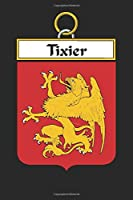 Tixier: Tixier Coat of Arms and Family Crest Notebook Journal (6 x 9 - 100 pages)