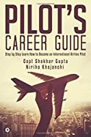 Pilot's Career Guide: Step by Step Learn How to Become an International Airline Pilot