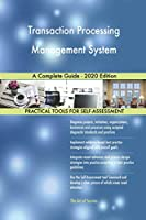 Transaction Processing Management System A Complete Guide - 2020 Edition