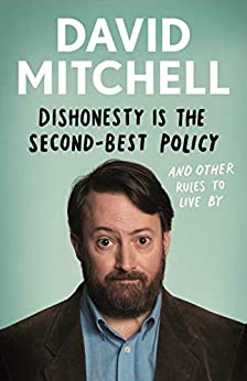 Dishonesty is the Second-Best Policy: And Other Rules to Live By by [Mitchell, David]