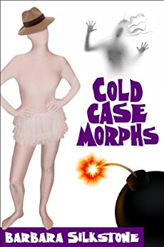 COLD CASE MORPHS: Morphs - Book 2 (A Silkstone Comedic Mystery) by [Silkstone, Barbara]