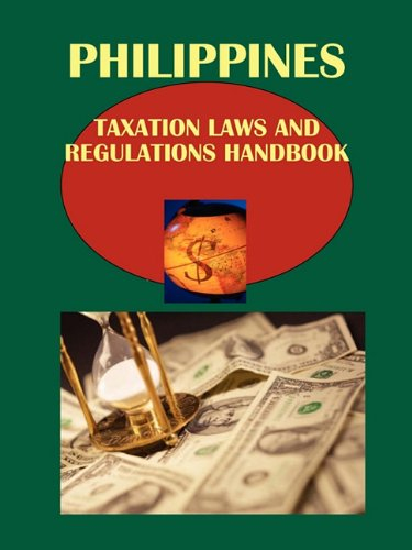 Download Philippines Taxation Laws and Regulations Handbook (World Law Business Library) 1433080737
